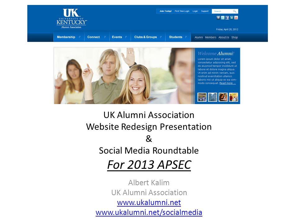 UK Alumni Association Website Redesign Presentation & Social Media Roundtable For 2013 APSEC Albert Kalim UK Alumni Association www.ukalumni.net www.ukalumni.net/socialmedia www.ukalumni.net www.ukalumni.net/socialmedia