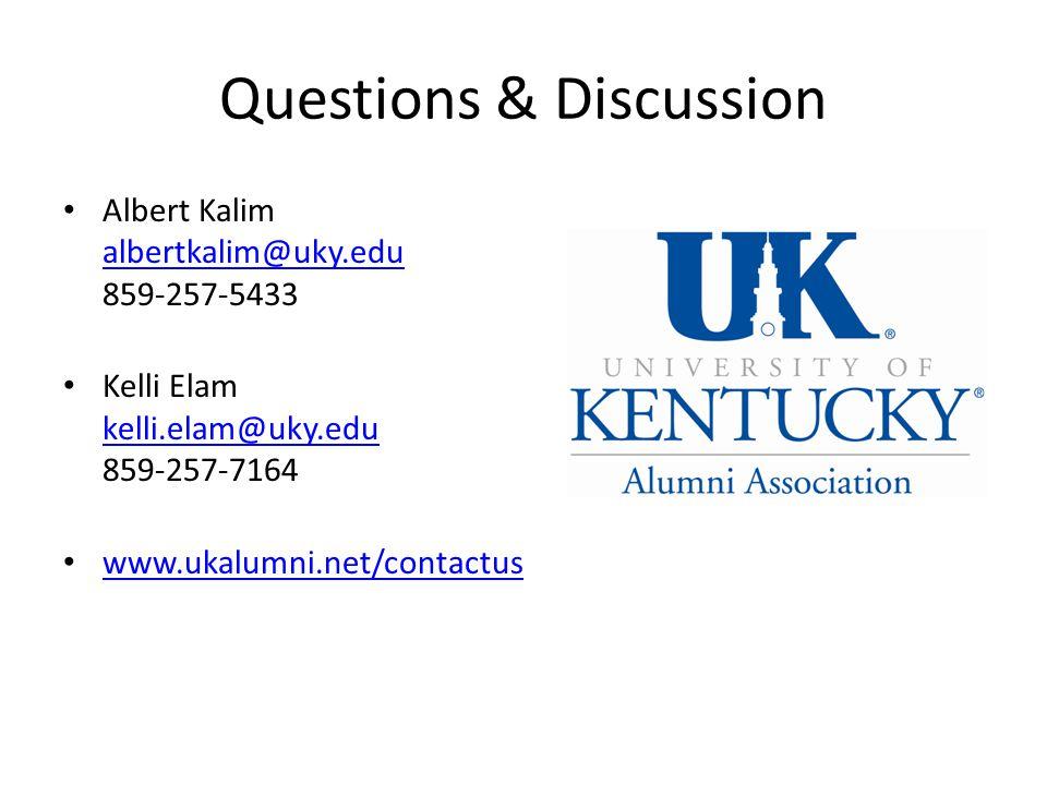 Questions & Discussion Albert Kalim albertkalim@uky.edu 859-257-5433 albertkalim@uky.edu Kelli Elam kelli.elam@uky.edu 859-257-7164 kelli.elam@uky.edu www.ukalumni.net/contactus