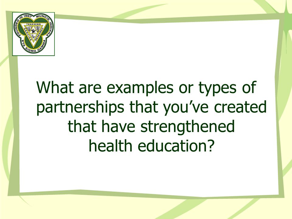 What are examples or types of partnerships that you've created that have strengthened health education?