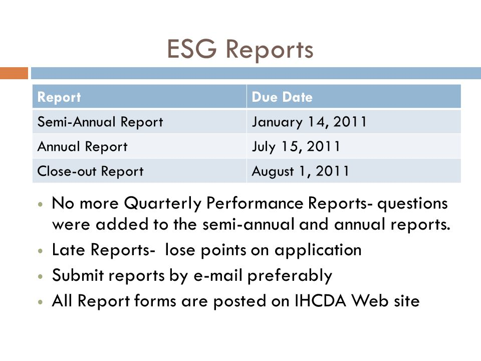 ReportDue Date Semi-Annual ReportJanuary 14, 2011 Annual ReportJuly 15, 2011 Close-out ReportAugust 1, 2011 ESG Reports No more Quarterly Performance Reports- questions were added to the semi-annual and annual reports.