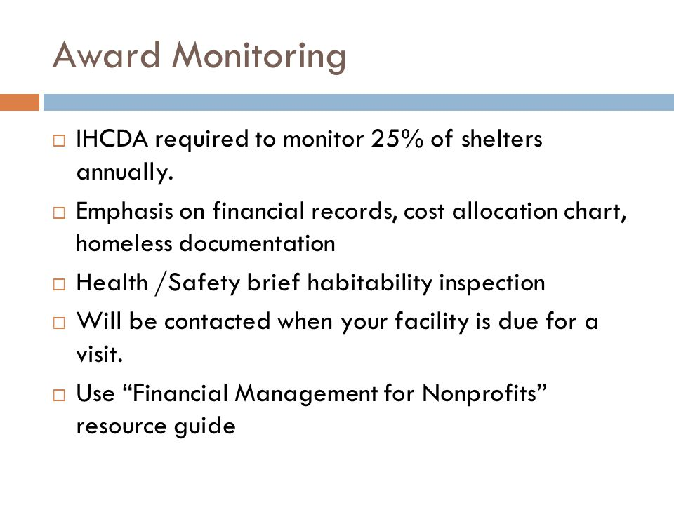 Award Monitoring  IHCDA required to monitor 25% of shelters annually.
