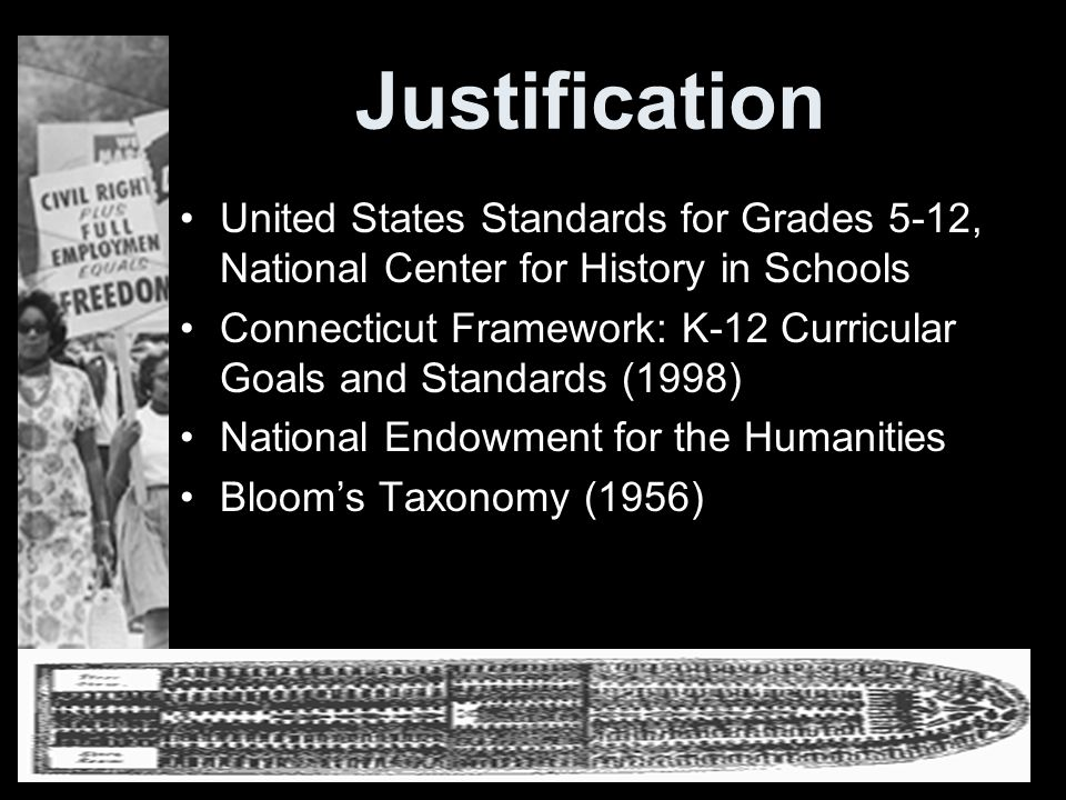 Justification United States Standards for Grades 5-12, National Center for History in Schools Connecticut Framework: K-12 Curricular Goals and Standar