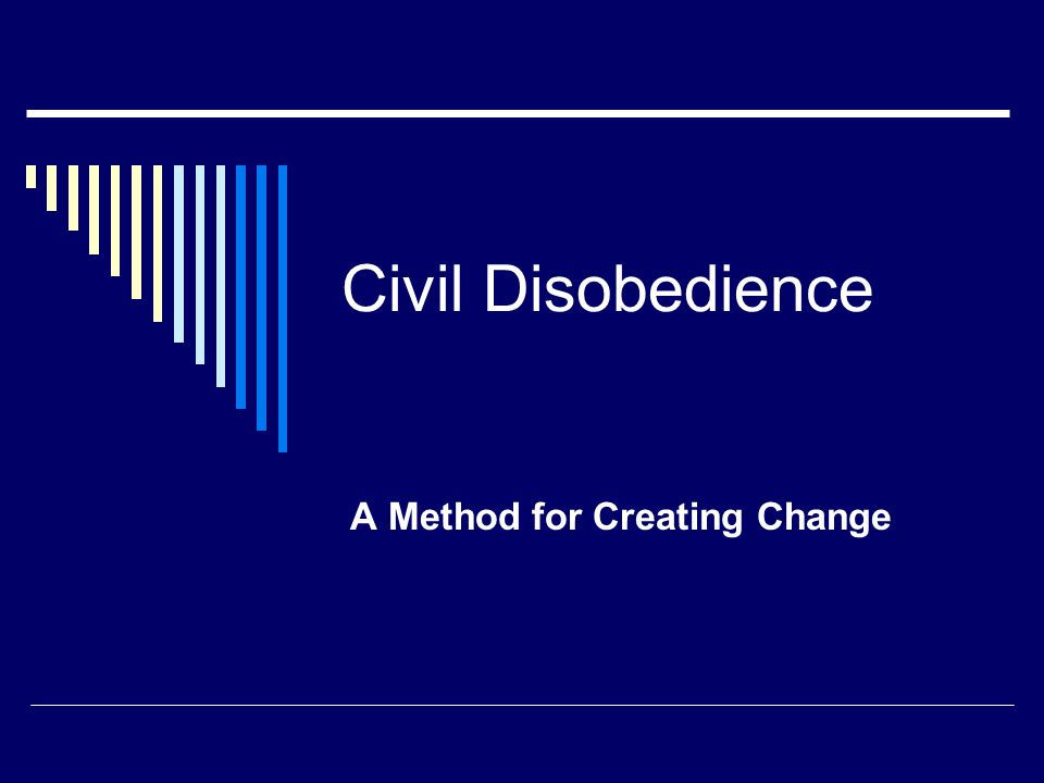 Civil Disobedience A Method for Creating Change