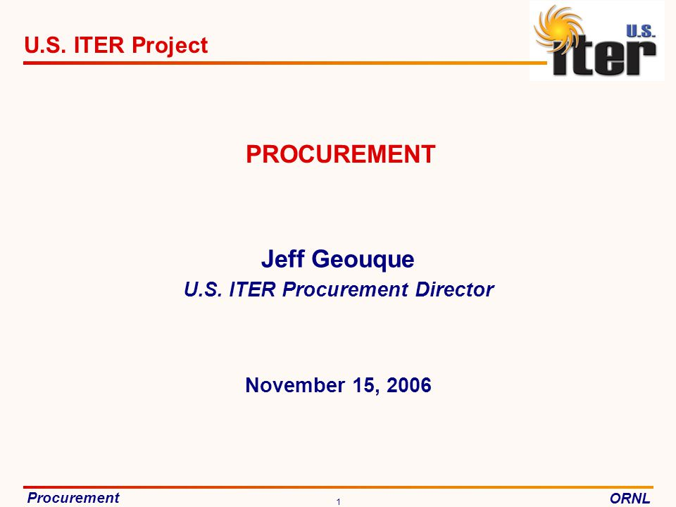 ProcurementORNL US ITER Vendor Fair November 15, 2006 2 Procurement Overview >$464M in Procurements U.S.