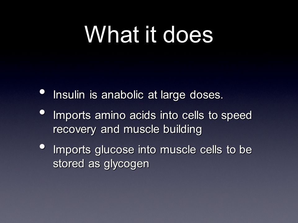 Insulin is anabolic at large doses. Insulin is anabolic at large doses.