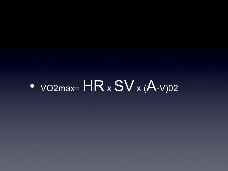 VO2max= HR x SV x ( A -V)02