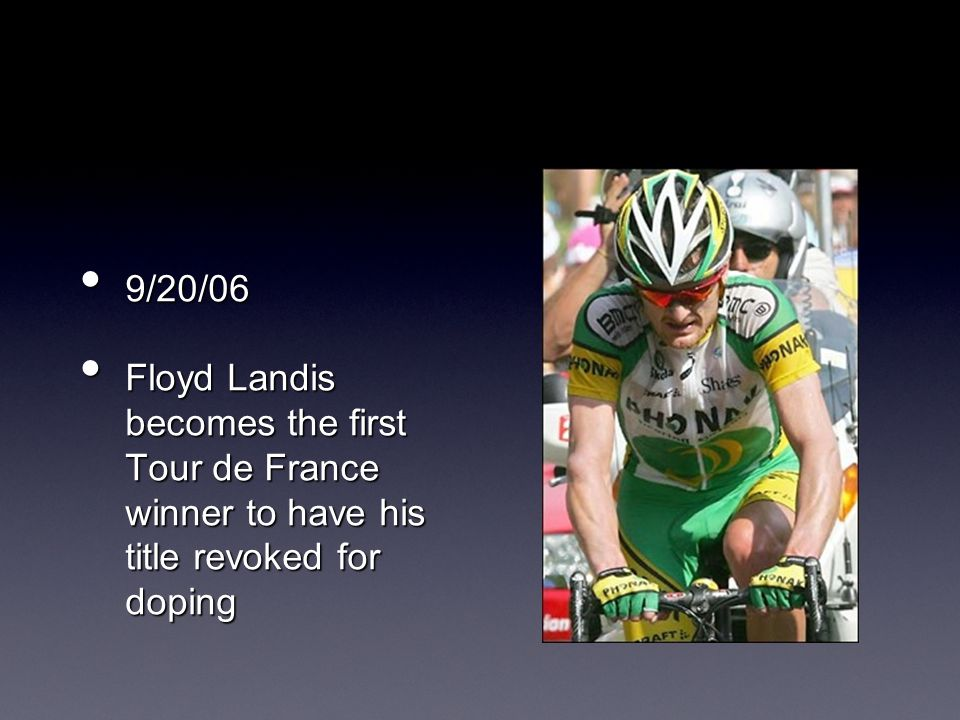 9/20/06 9/20/06 Floyd Landis becomes the first Tour de France winner to have his title revoked for doping Floyd Landis becomes the first Tour de France winner to have his title revoked for doping