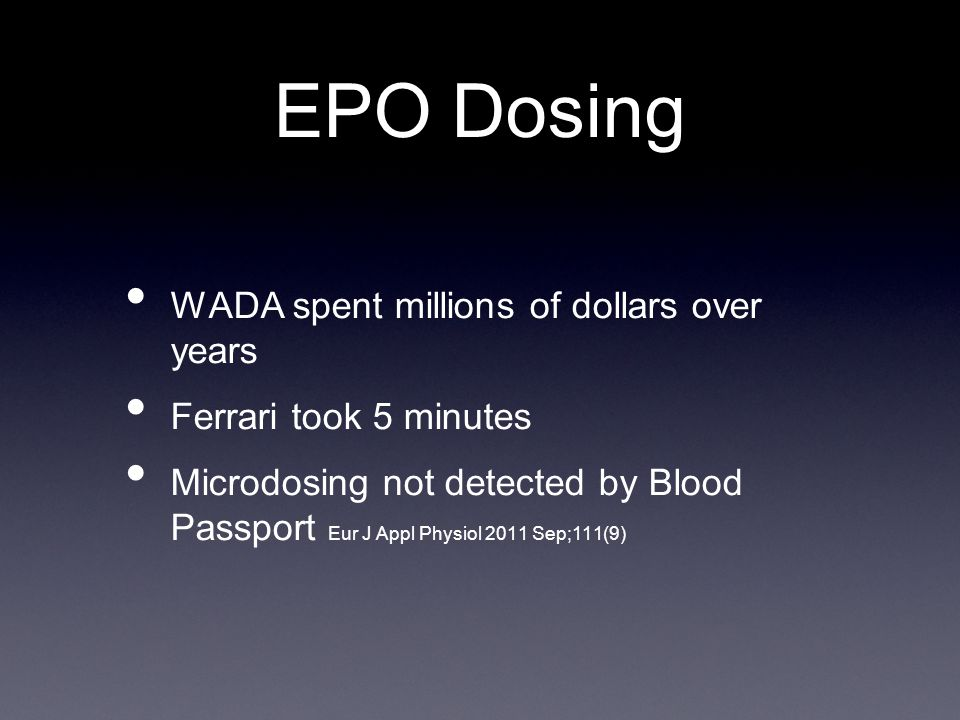 WADA spent millions of dollars over years Ferrari took 5 minutes Microdosing not detected by Blood Passport Eur J Appl Physiol 2011 Sep;111(9) EPO Dosing