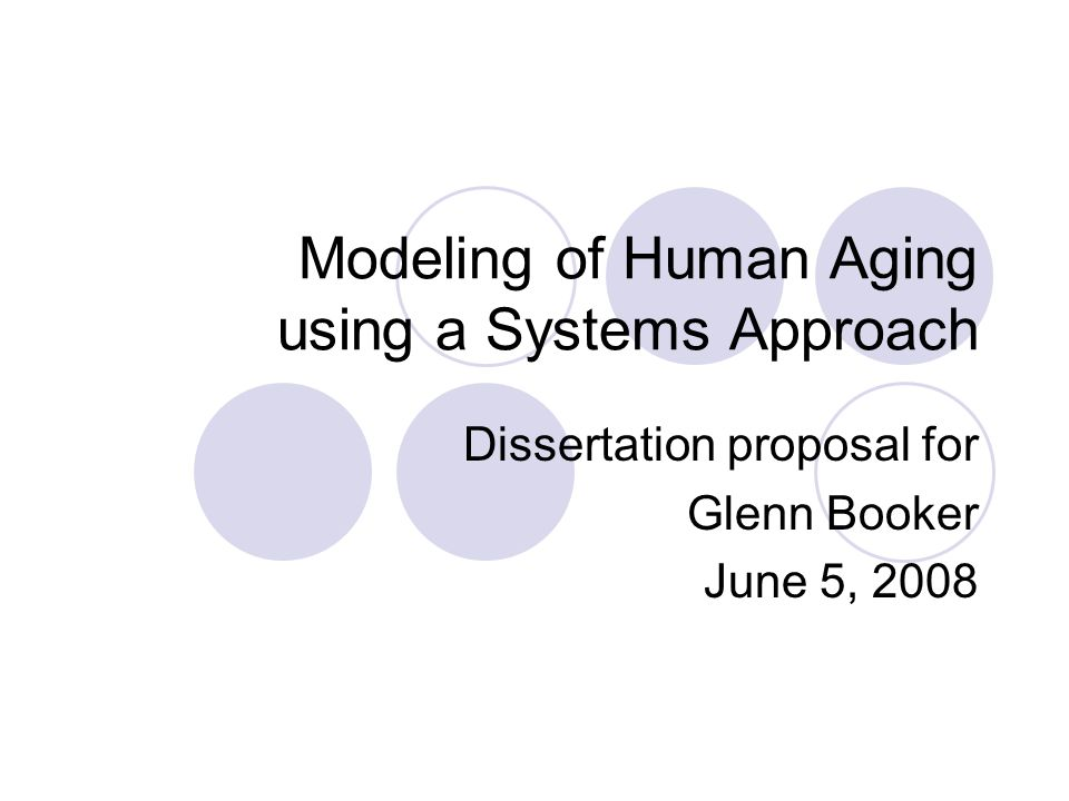 Modeling of Human Aging using a Systems Approach Dissertation proposal for Glenn Booker June 5, 2008
