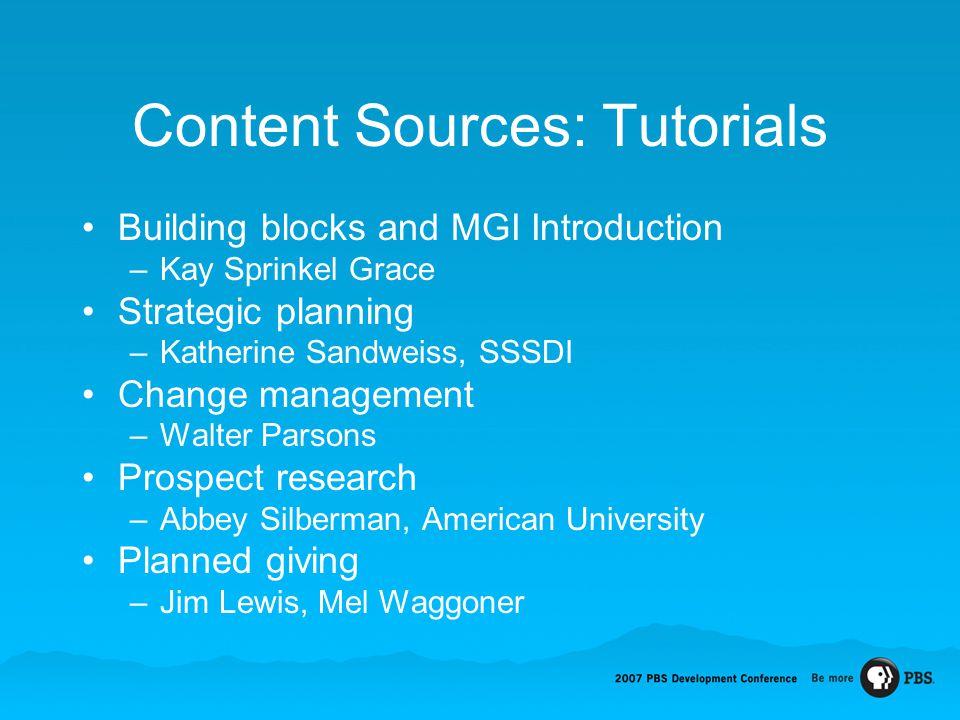 Content Sources: Tutorials Building blocks and MGI Introduction –Kay Sprinkel Grace Strategic planning –Katherine Sandweiss, SSSDI Change management –