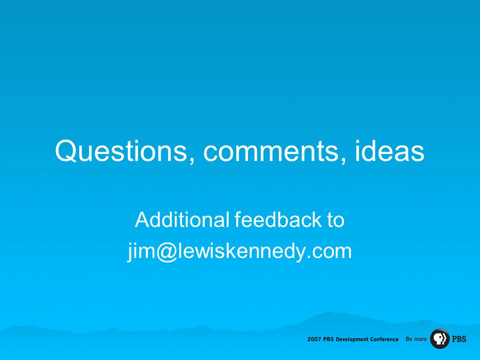 Questions, comments, ideas Additional feedback to jim@lewiskennedy.com