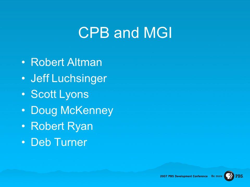 CPB and MGI Robert Altman Jeff Luchsinger Scott Lyons Doug McKenney Robert Ryan Deb Turner