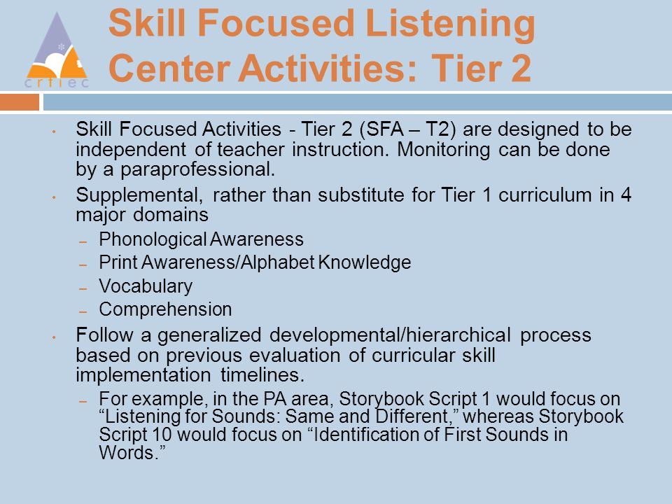 Skill Focused Listening Center Activities: Tier 2 Skill Focused Activities - Tier 2 (SFA – T2) are designed to be independent of teacher instruction.