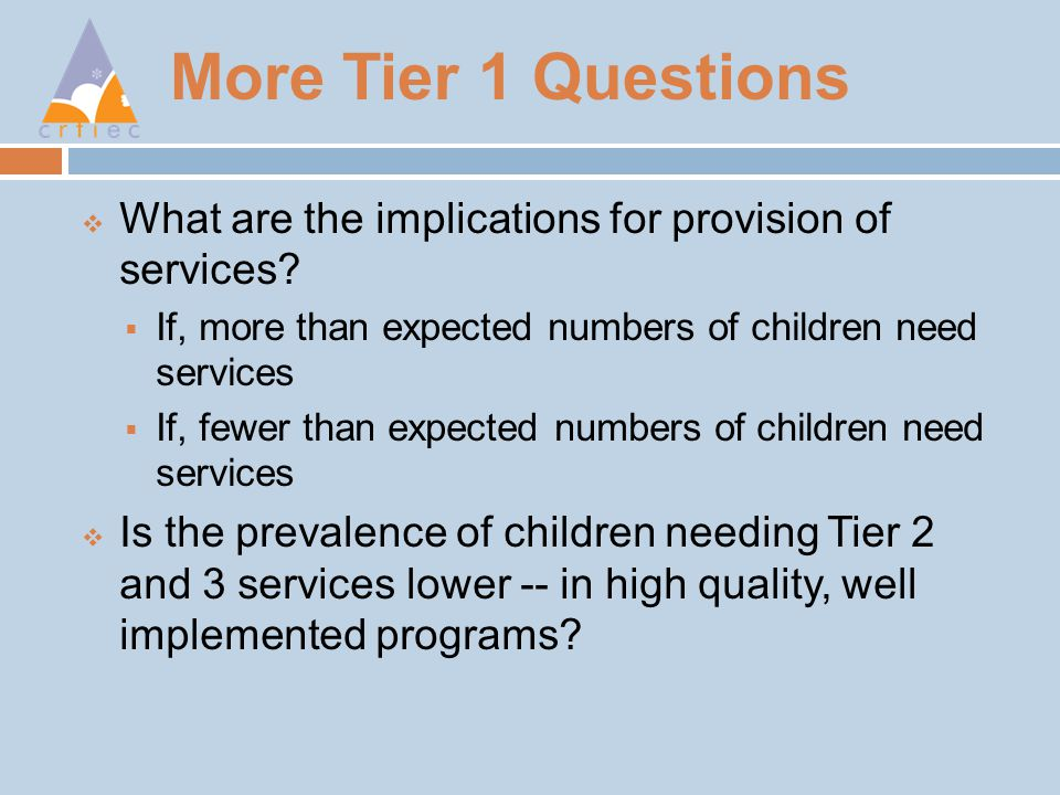More Tier 1 Questions  What are the implications for provision of services.