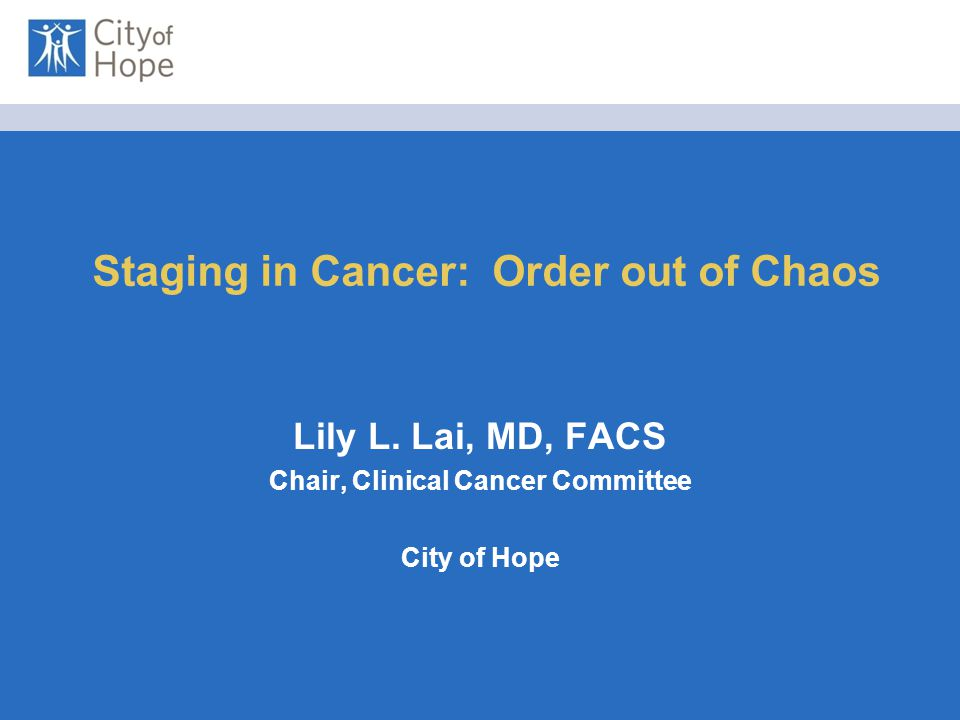 Staging in Cancer: Order out of Chaos Lily L.