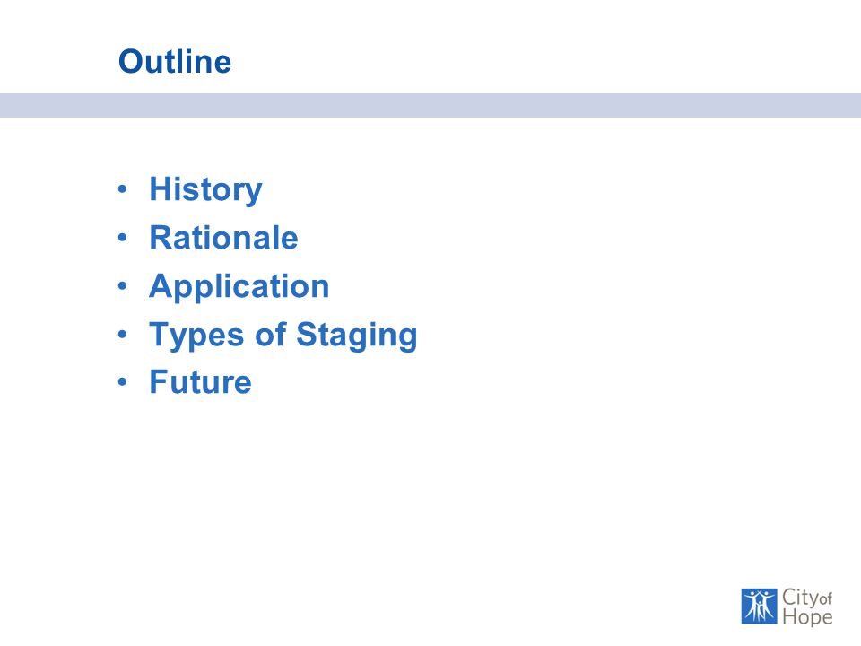 Outline History Rationale Application Types of Staging Future