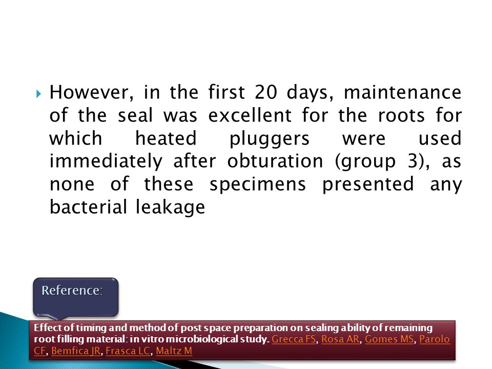  However, in the first 20 days, maintenance of the seal was excellent for the roots for which heated pluggers were used immediately after obturation