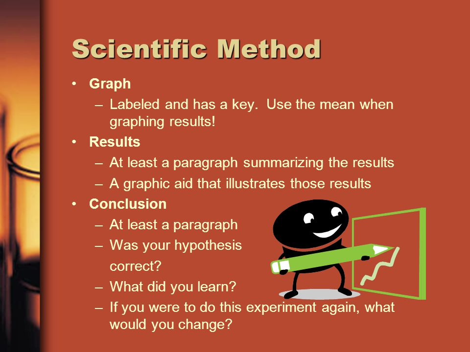 Scientific Method Graph –Labeled and has a key. Use the mean when graphing results.