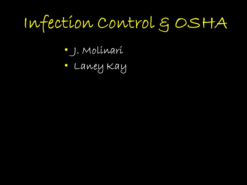 Infection Control & OSHA J. Molinari Laney Kay