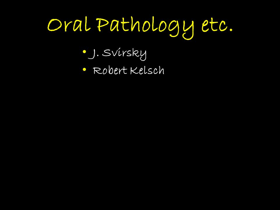 Oral Pathology etc. J. Svirsky Robert Kelsch