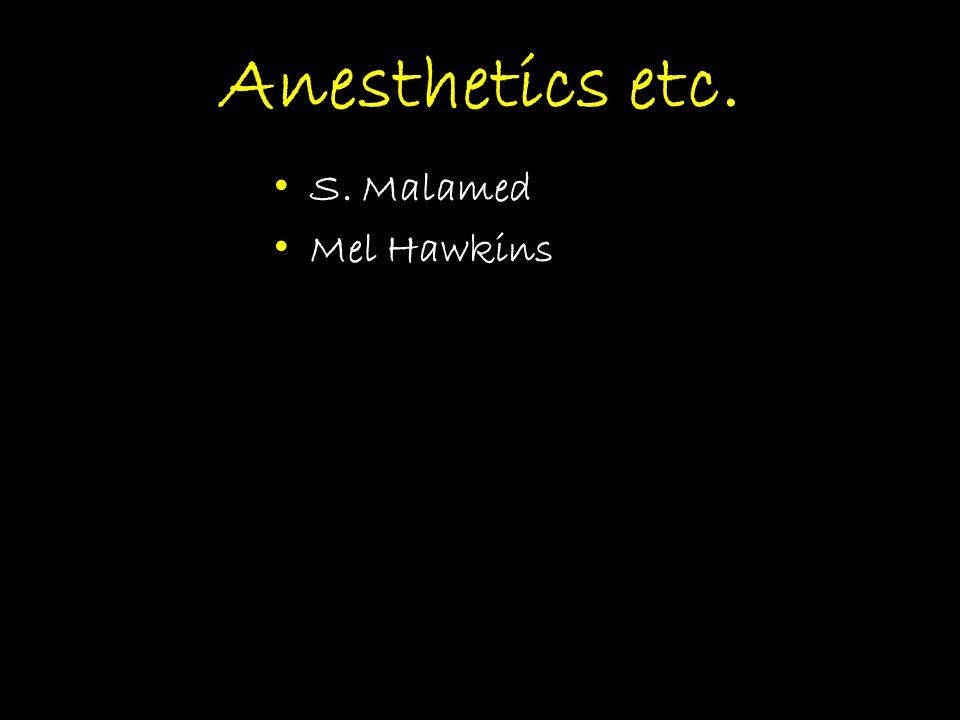 Anesthetics etc. S. Malamed Mel Hawkins
