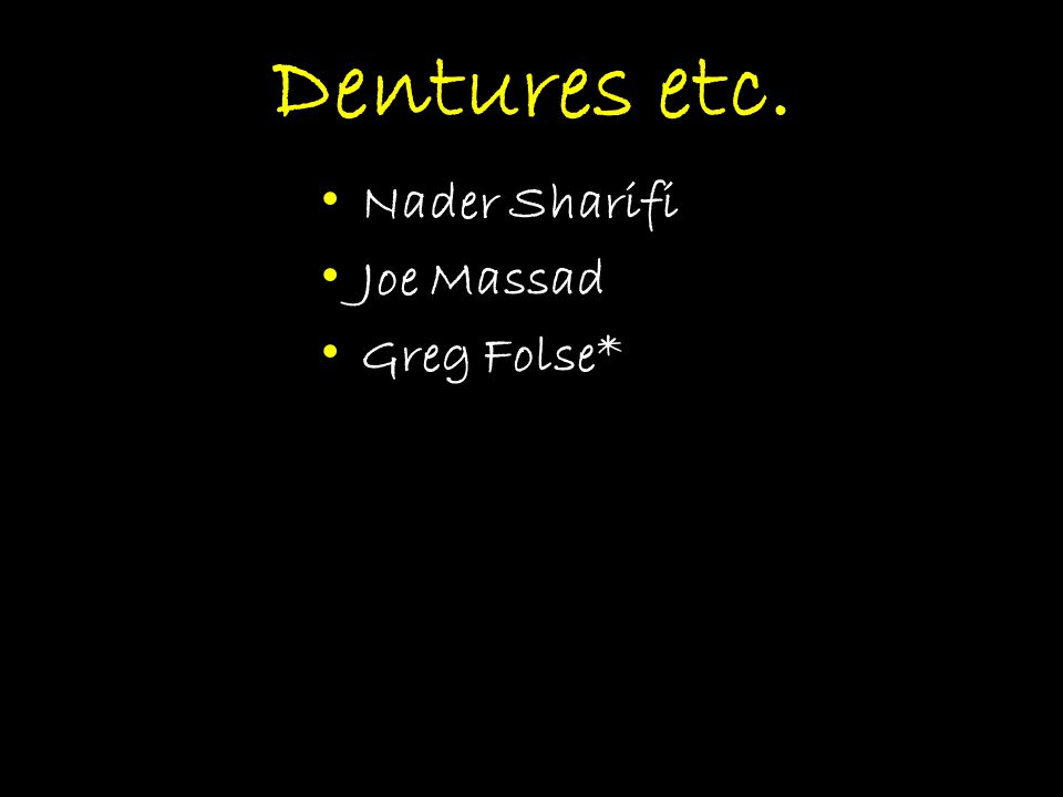 Dentures etc. Nader Sharifi Joe Massad Greg Folse*