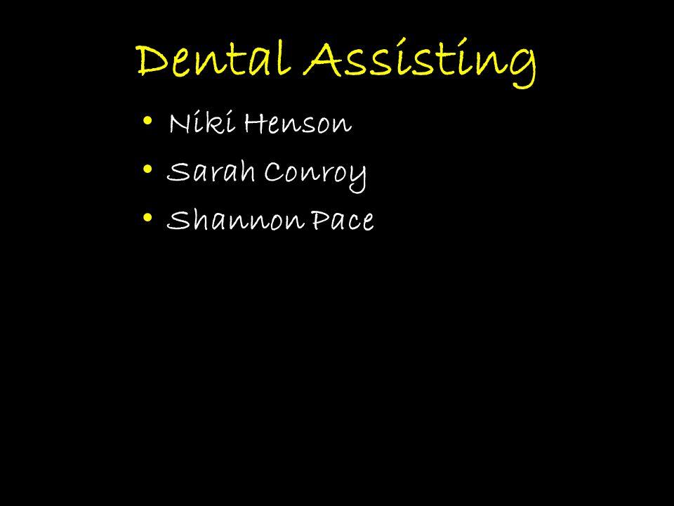 Dental Assisting Niki Henson Sarah Conroy Shannon Pace