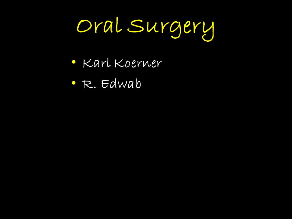 Oral Surgery Karl Koerner R. Edwab