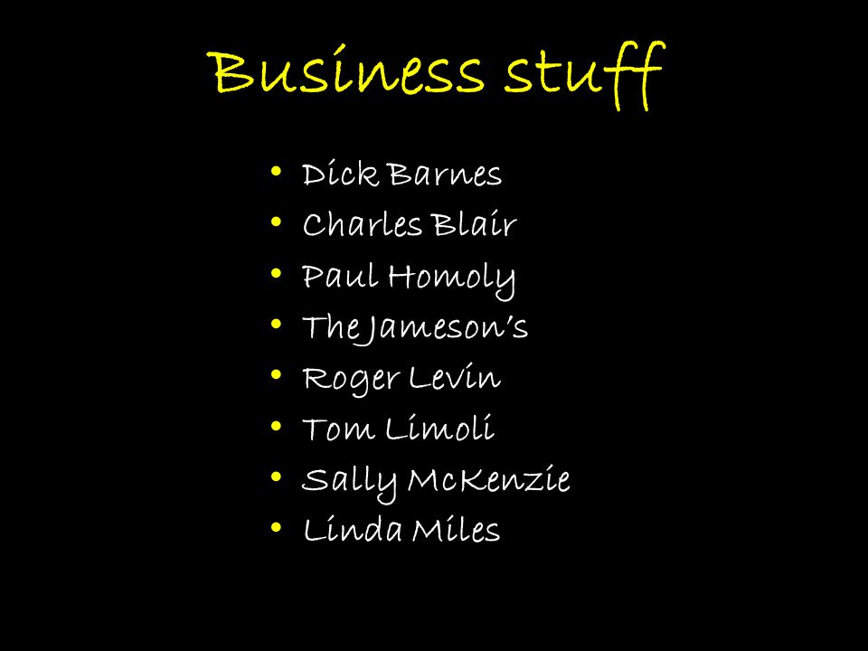 Business stuff Dick Barnes Charles Blair Paul Homoly The Jameson's Roger Levin Tom Limoli Sally McKenzie Linda Miles