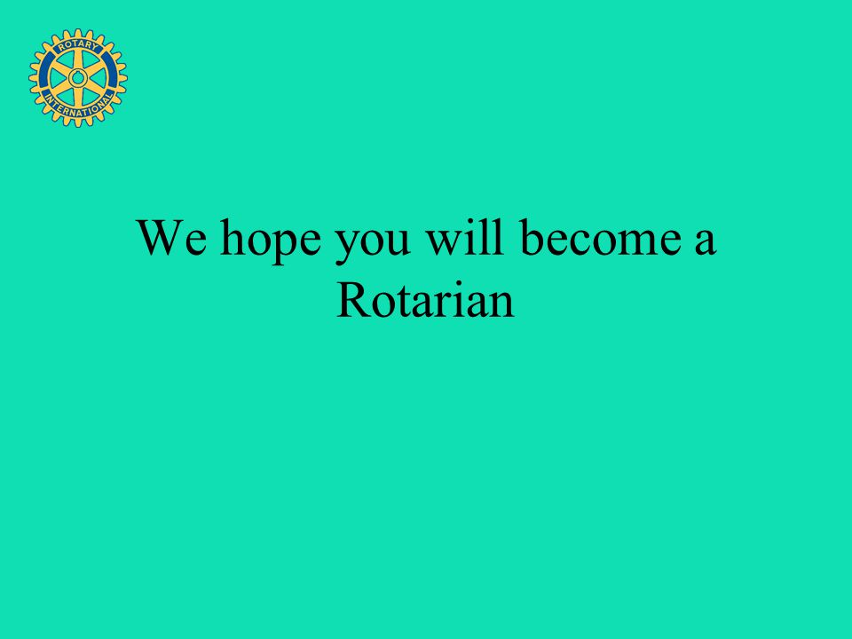 Four Avenues of Service We hope you will become a Rotarian