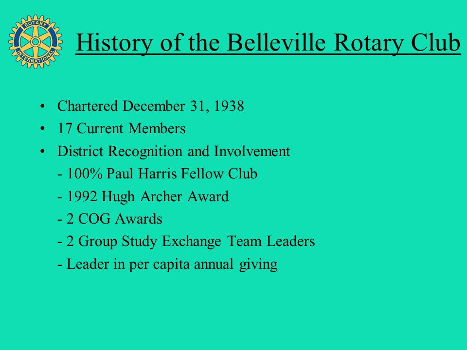 Four Avenues of Service Belleville Rotary Club Leadership Robert Coutts - President Keith Bruder - President Elect Keith Bruder - Vice President Debbie Green - Secretary Tom Bowles - Treasurer Ray Eissinger - Director Joyce Rochowiak - Director