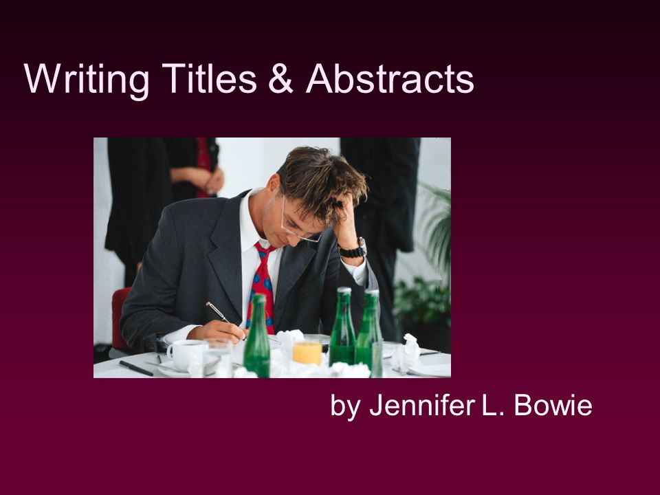 Writing Titles & Abstracts by Jennifer L. Bowie