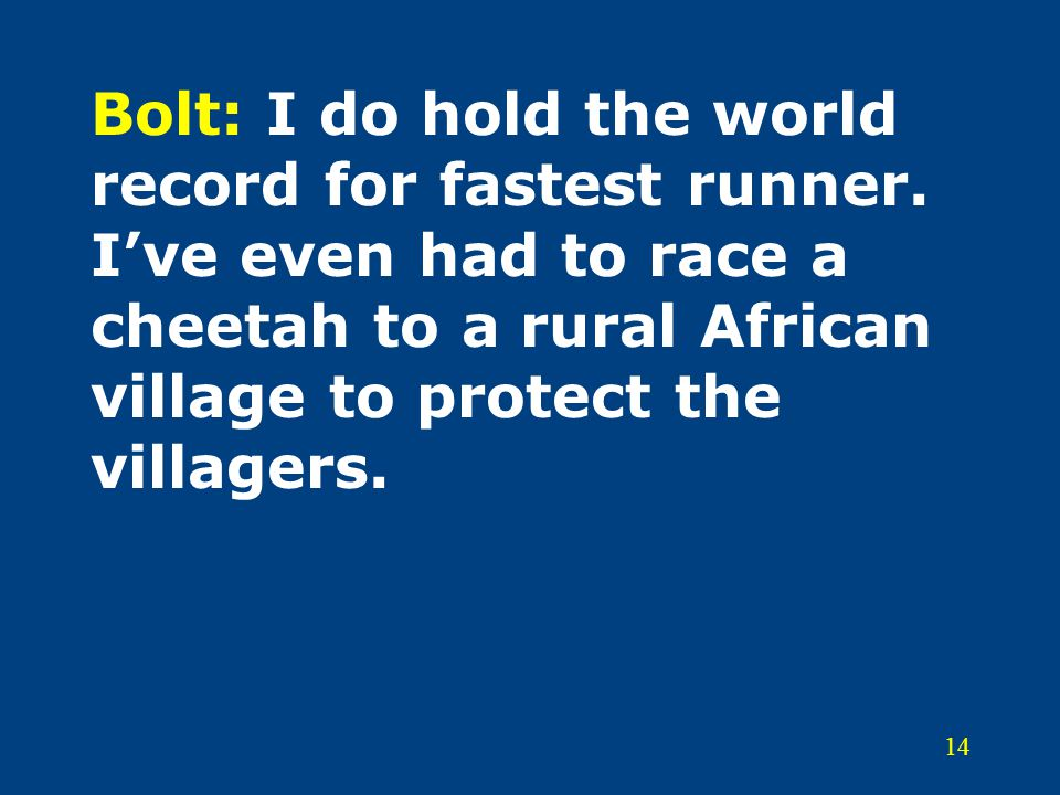 14 Bolt: I do hold the world record for fastest runner.