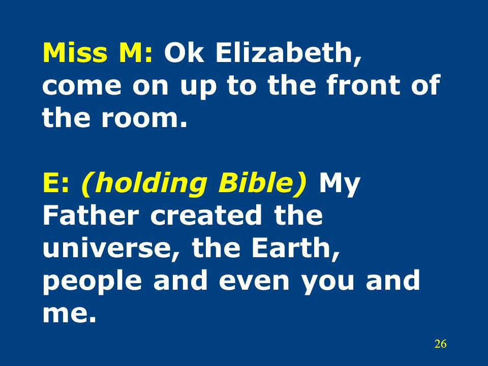 26 Miss M: Ok Elizabeth, come on up to the front of the room.