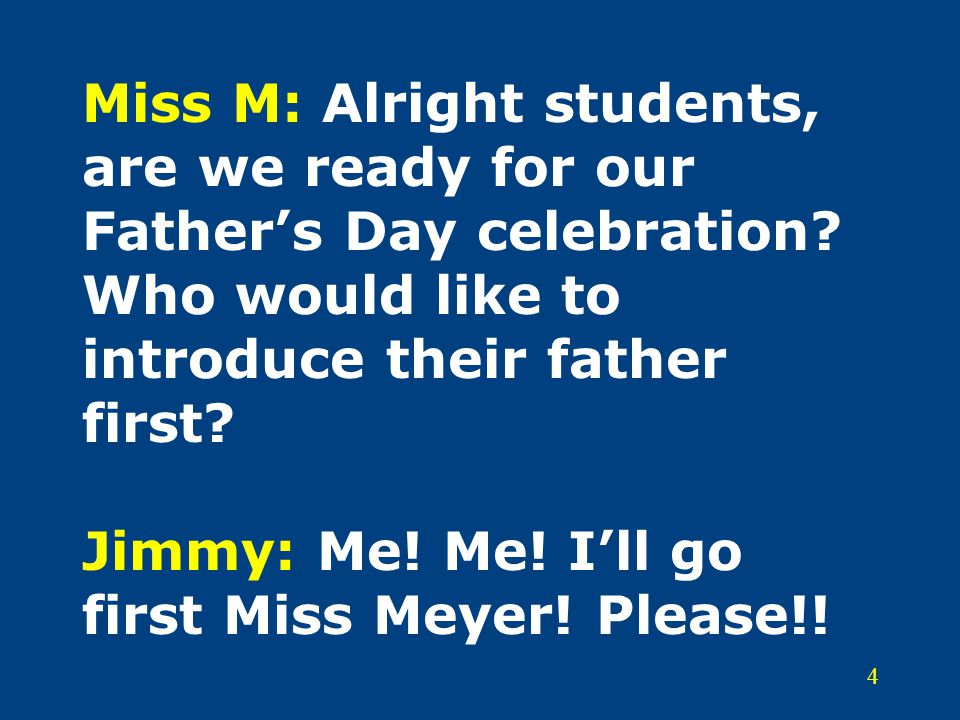 4 Miss M: Alright students, are we ready for our Father's Day celebration.