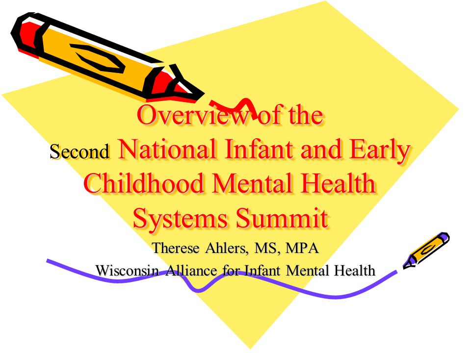 Background In 2003 – 2004, states met via conference calls to discuss infant mental health system development and wanted to meet face to face A.L.