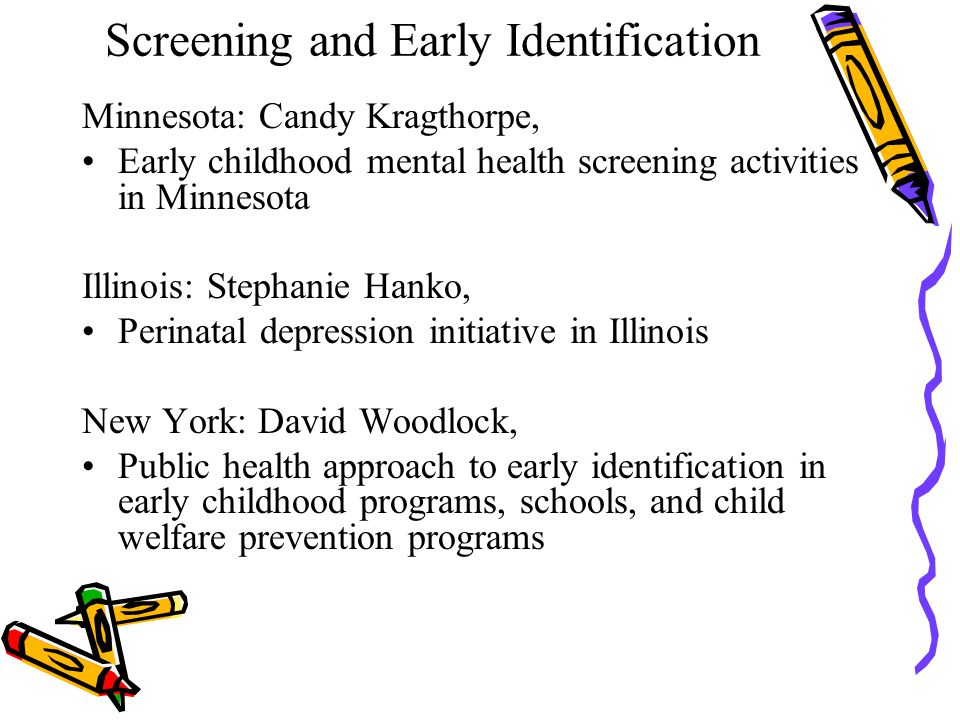 Screening and Early Identification Minnesota: Candy Kragthorpe, Early childhood mental health screening activities in Minnesota Illinois: Stephanie Ha