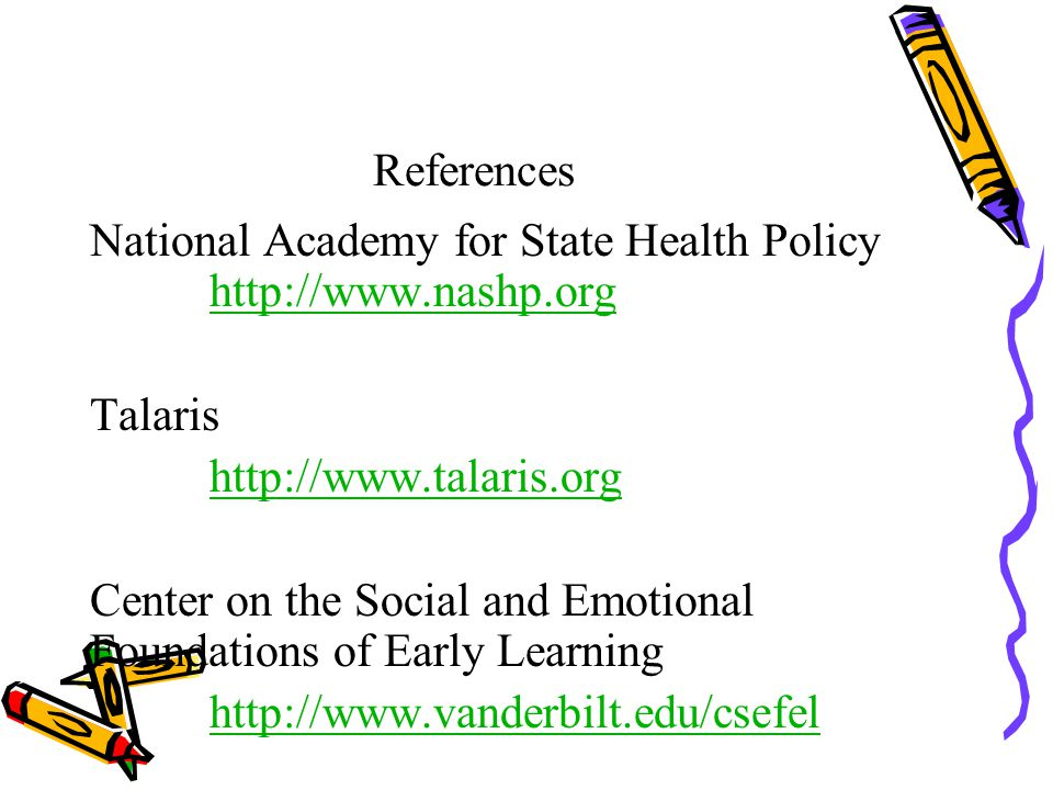 References National Academy for State Health Policy http://www.nashp.org http://www.nashp.org Talaris http://www.talaris.org Center on the Social and