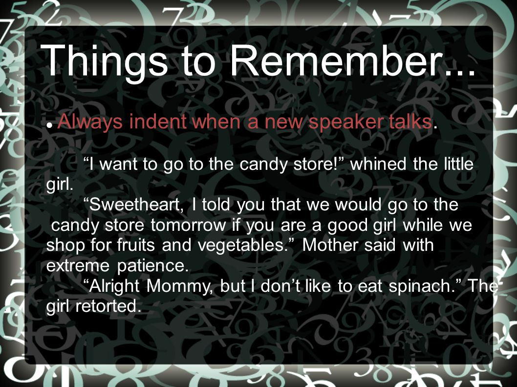 Things to Remember... Always indent when a new speaker talks.
