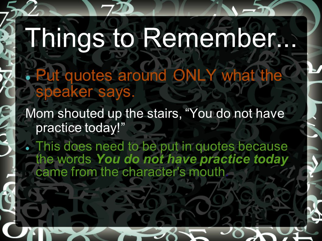 Things to Remember... Put quotes around ONLY what the speaker says.