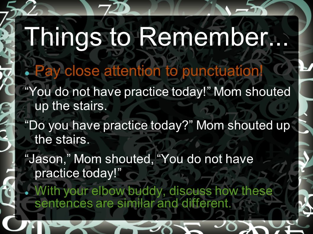 """Things to Remember... Pay close attention to punctuation! """"You do not have practice today!"""" Mom shouted up the stairs. """"Do you have practice today?"""" M"""