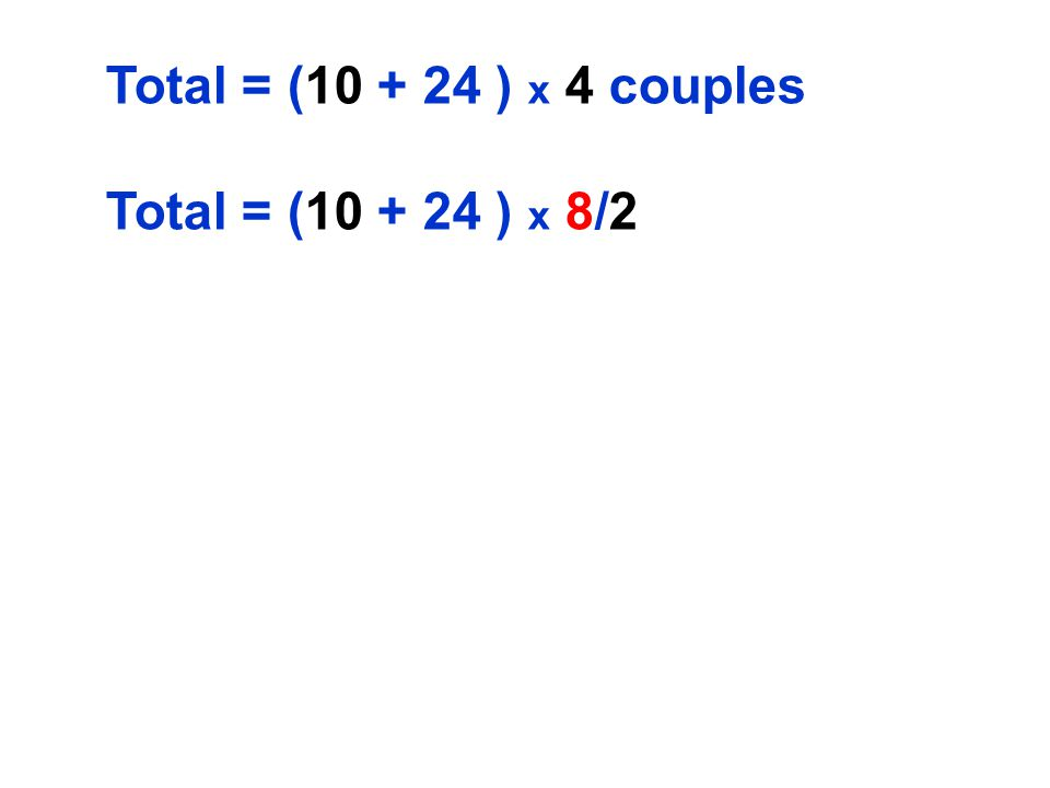 Total = (10 + 24 ) x 4 couples Total = (10 + 24 ) x 8/2