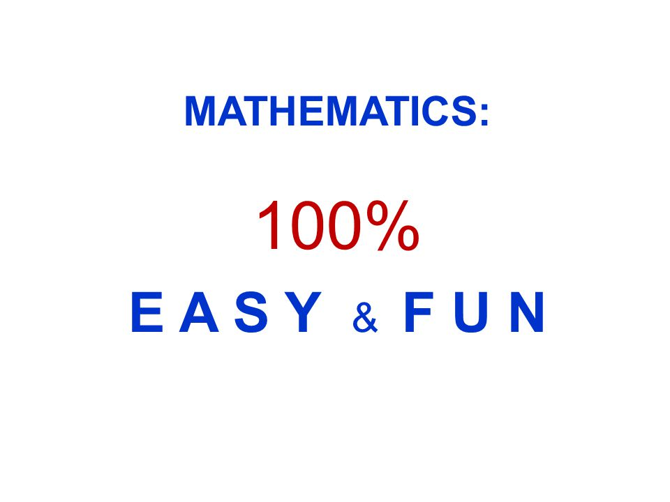 MATHEMATICS: 100% E A S Y & F U N