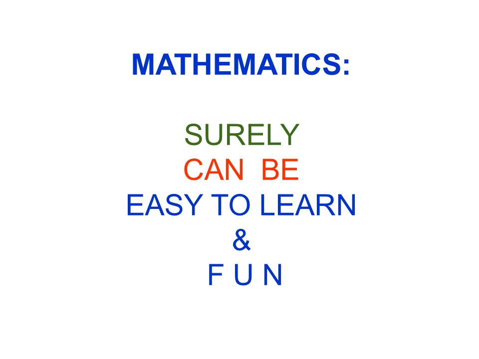 MATHEMATICS: SURELY CAN BE EASY TO LEARN & F U N