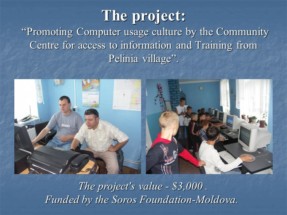 The first projects: The access to information and training centre (6 performing computers, youth training, Internet services), with the support of the Local Public Administration and the Soros Foundation ($ 6,000) The public Library Over 1,500 Romanian books perchased, the building renovation with the support of Local Public Administration, the Association of parents and Teachers from middle school and high school, the Peace Corps, Darien Book Aid, Great Britain and the USA Embassies, Renee Riegler and Kelli McGee (US citizens) ($ 4,100) The Cinema Club We offer wathing movies every weekend with the support of Craig Reigler s family (Peace Corps volunteer), the Caddick construction and AraMark Agencies from the USA ($ 5,600)