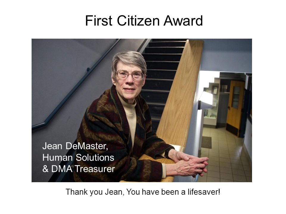 Jean DeMaster, Human Solutions & DMA Treasurer Thank you Jean, You have been a lifesaver.