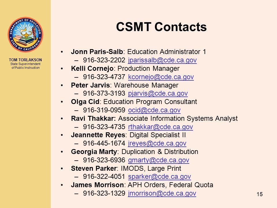 TOM TORLAKSON State Superintendent of Public Instruction 15 CSMT Contacts Jonn Paris-Salb: Education Administrator 1 –916-323-2202 jparissalb@cde.ca.g