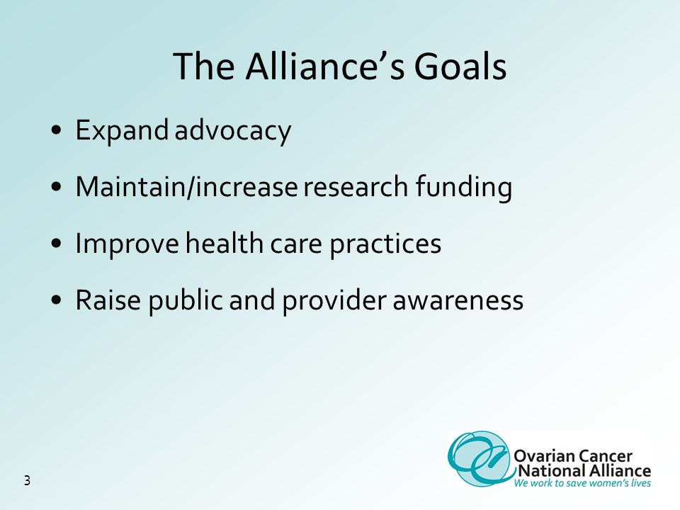 3 The Alliance's Goals Expand advocacy Maintain/increase research funding Improve health care practices Raise public and provider awareness