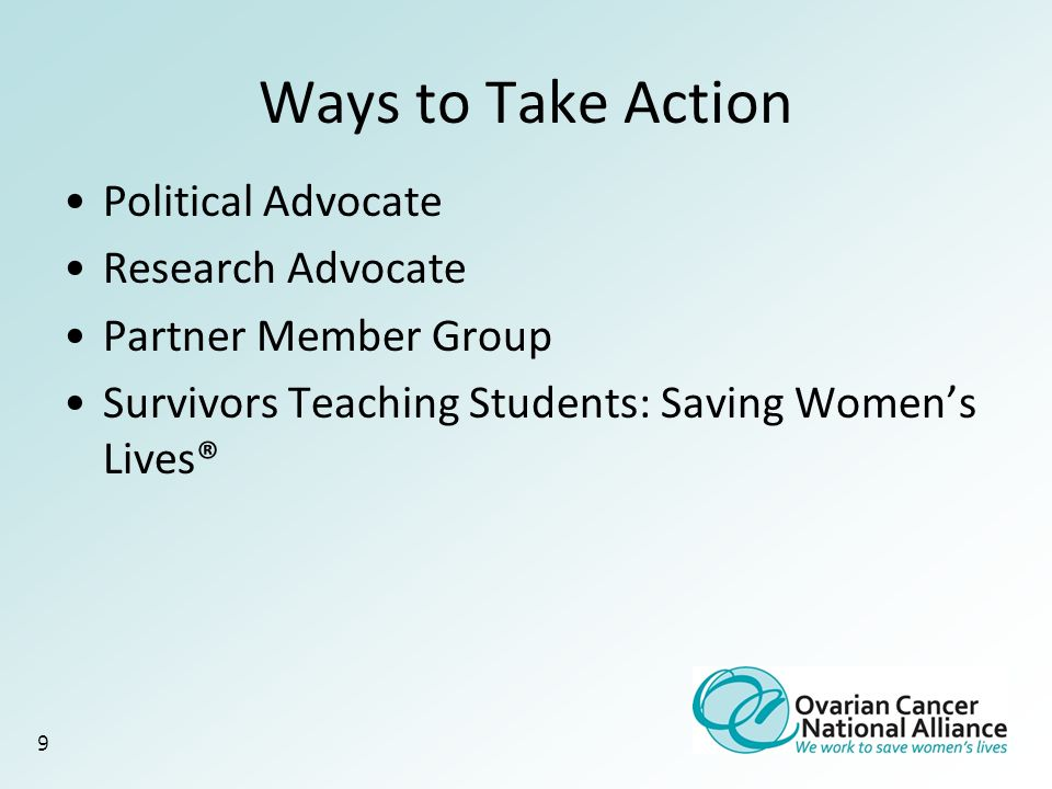 9 Ways to Take Action Political Advocate Research Advocate Partner Member Group Survivors Teaching Students: Saving Women's Lives®
