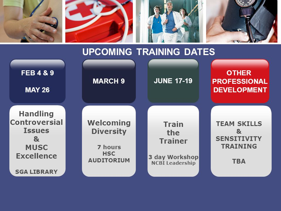 Welcoming Diversity 7 hours HSC AUDITORIUM Handling Controversial Issues & MUSC Excellence SGA LIBRARY Train the Trainer 3 day Workshop NCBI Leadershi